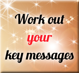 Work out your key messages